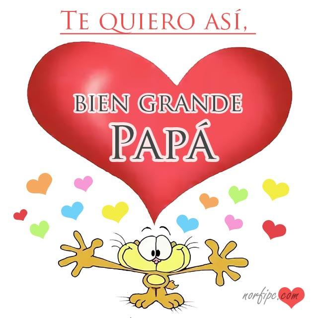 Te quiero así, bien grande Papá