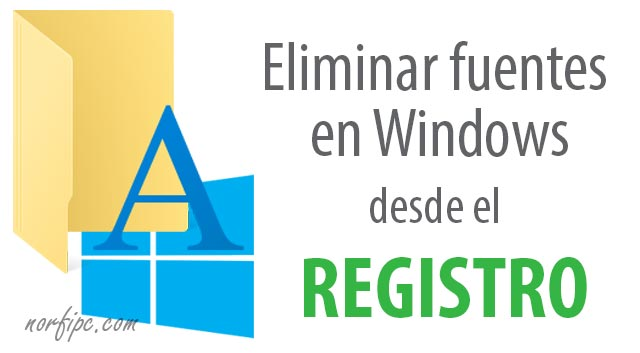 Como eliminar fuentes en Windows desde el Registro