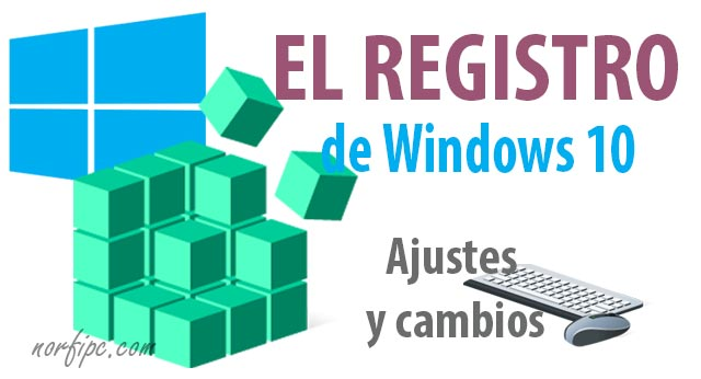Ajustes y cambios en el Registro para Windows 10